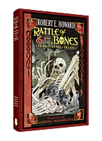 Rattle of Bones & Other Terrifying Tales by Robert E. Howard Hardcover Novel