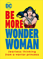 Wonder Woman - Be More Wonder Woman: Fearless Thinking from a Warrior Princess Hardcover Book