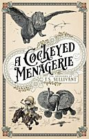 A Cockeyed Menagerie: The Drawings of T. S. Sullivant Hardcover Book