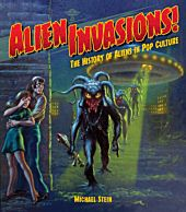 Alien Invasions! the History of Aliens in Pop Culture Hardcover Book