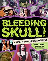 Bleeding Skull! A 1980s Trash-Horror Odyssey by Joseph A. Ziemba Paperback Book